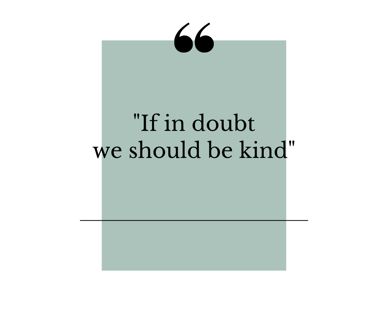 If in doubt be kind