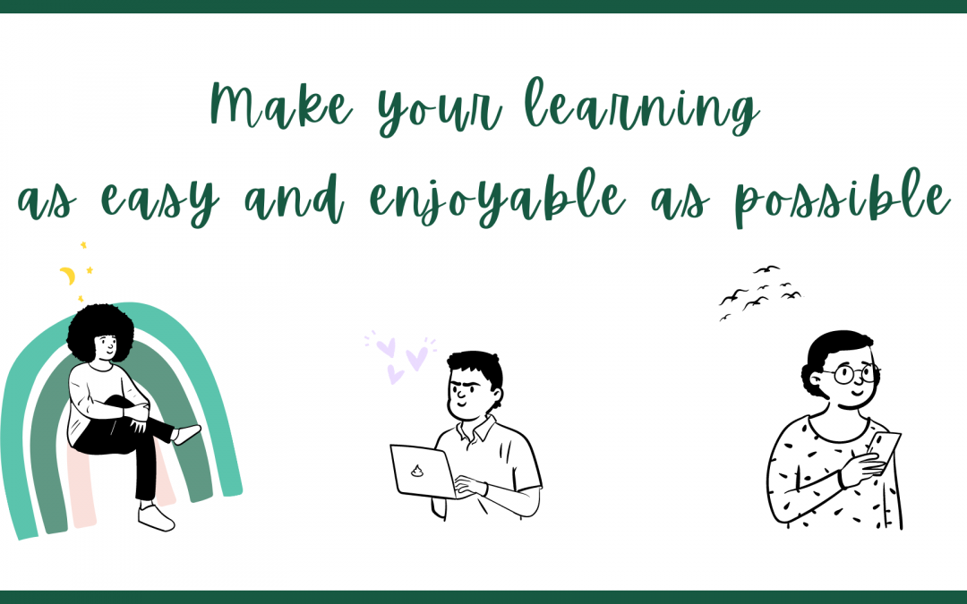 Make your learning as easy and enjoyable as possible